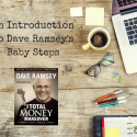 An Introduction To Dave Ramsey's Total Money Makeover Baby Steps