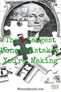The Biggest Money Mistakes You're Making