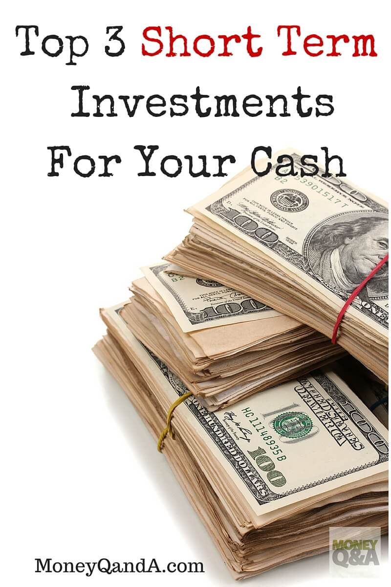 Top 3 Short Term Cash Investments You Should Consider Now!