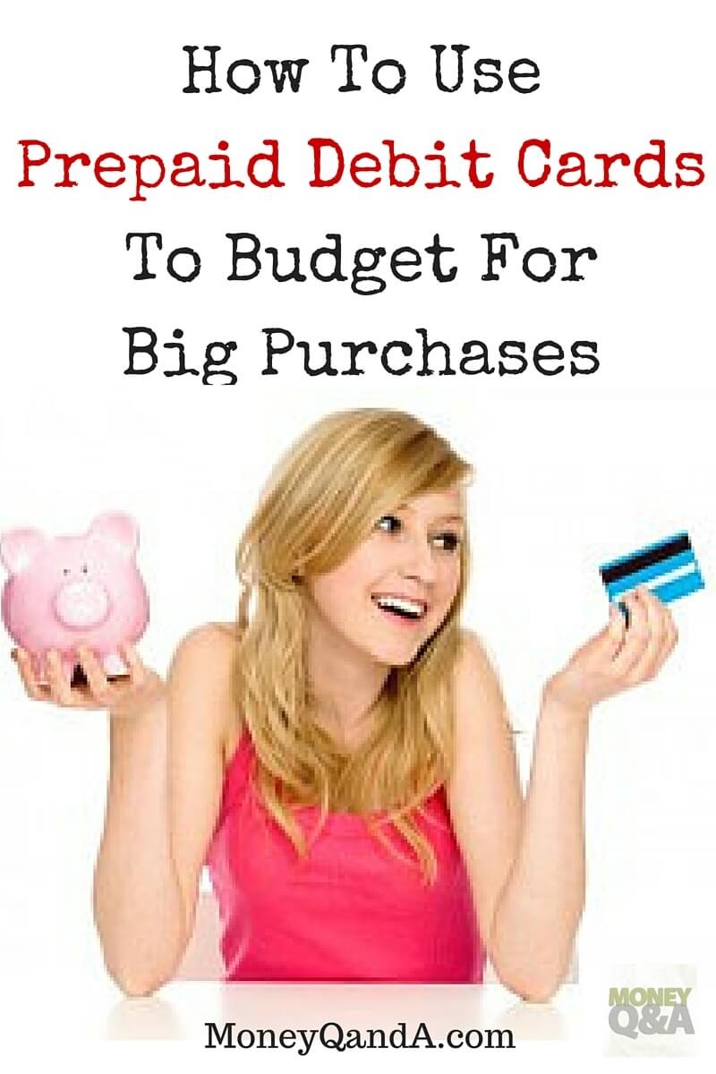How To Use Prepaid Debit Cards To Budget For Big Purchases