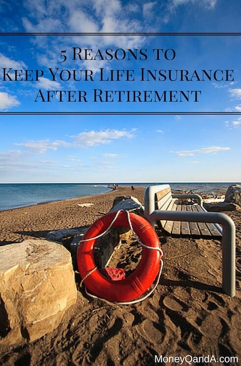 Reasons to Keep Life Insurance After Retirement