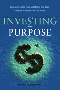 Investing With Purpose by Mark Aardsma