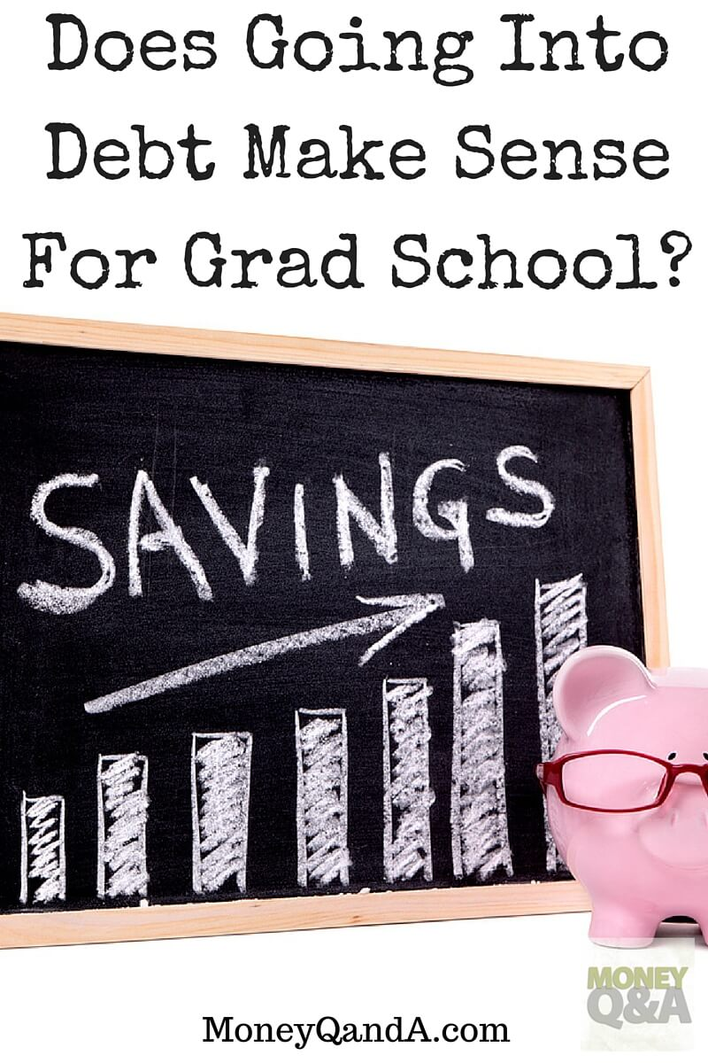 does going into debt make sense for graduate school when does going into debt make sense for graduate school