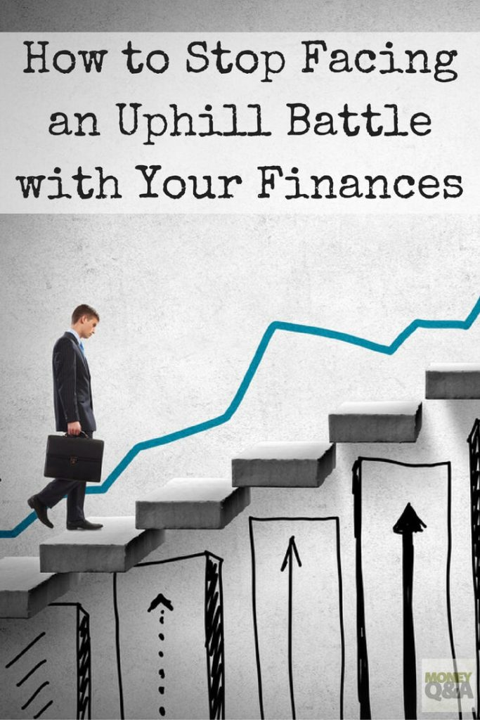 How to Stop Facing an Uphill Battle with Your Finances