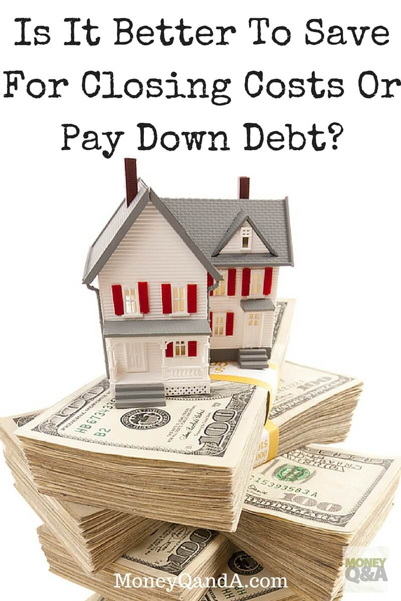 Is It Better To Save For Closing Costs Or Pay Down Loan?