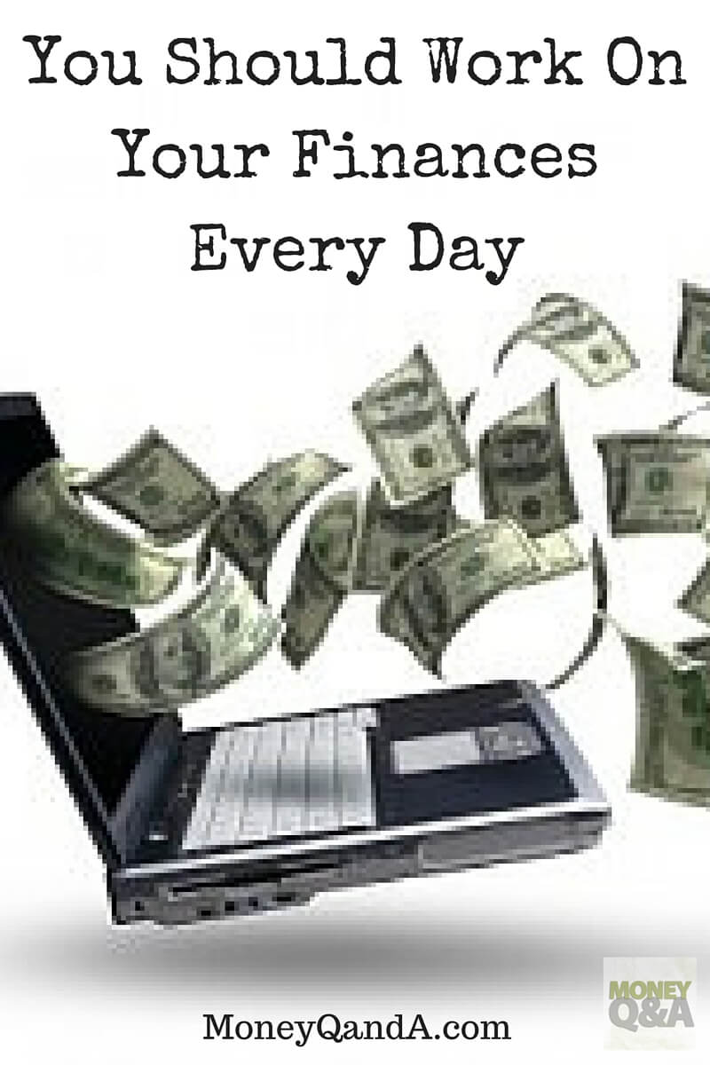 You Should Work On Your Finances Every Day
