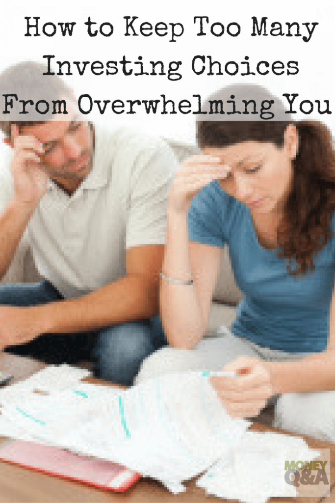 Do Not Let Too Many Choices for Investments Overwhelm You