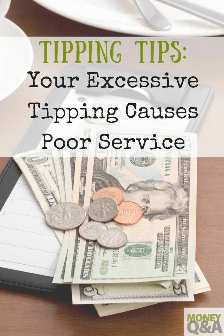 Tipping Tips - Why Your Excessive Tipping Causes Poor Service