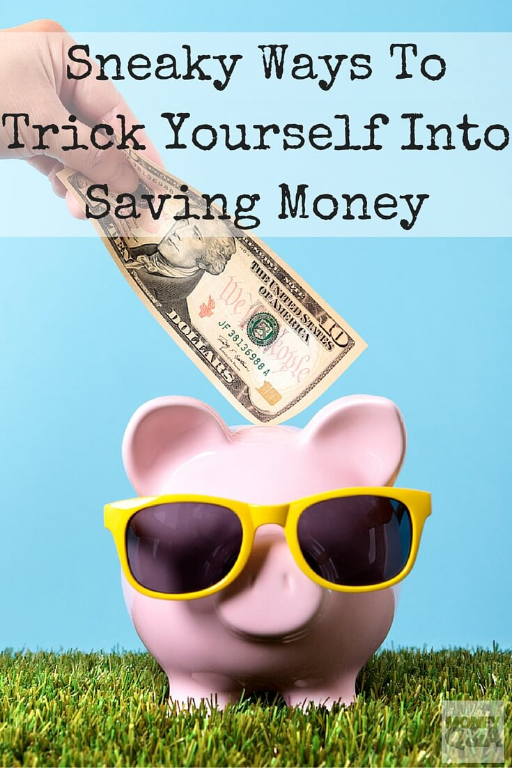 Sneaky Ways To Trick Yourself Into Saving Money