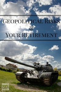 Is Geopolitical Risk A Danger To Your Retirement?