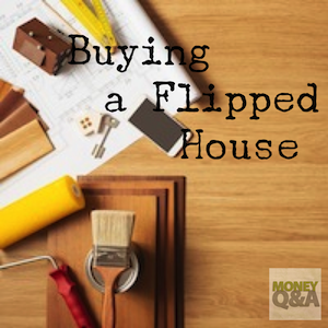 What to consider when buying a flipped house