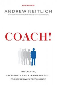 Coach! The Crucial, Deceptively Simple Leadership Skill for Breakaway Performance