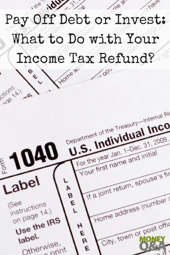 Pay Off Debt or Invest - What Should You Do with Your Income Tax Refund?