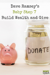 Dave Ramsey's Baby Step 7 - Build Wealth and Give